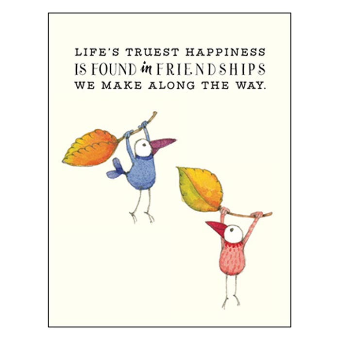 Friendship Card: Life's truest happiness is found in friendships.