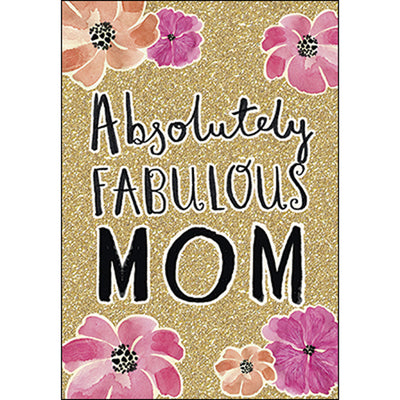 Birthday Card - Mom: Wishing you the absolutely fabulous birthday you deserve!