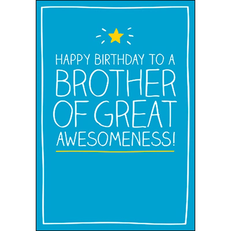Birthday Card - Brother: Happy Birthday to a Brother of Great Awesomeness!