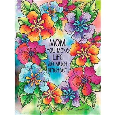 Mother's Day Card: Mom You Make Life So Much Brighter