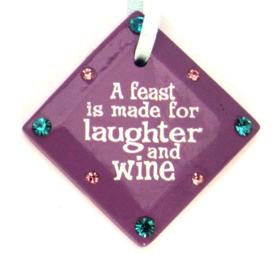 "Wine Glass Charm ""A feast is made for laughter and wine"""