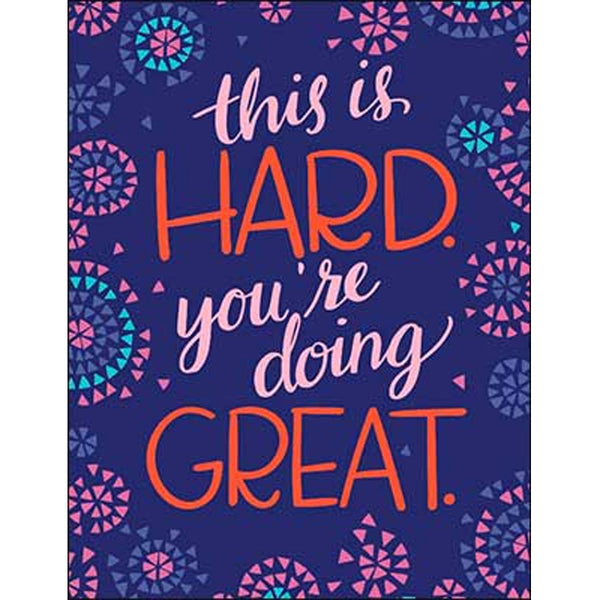 Encouragement & Support Card: this is hard. you're doing great.