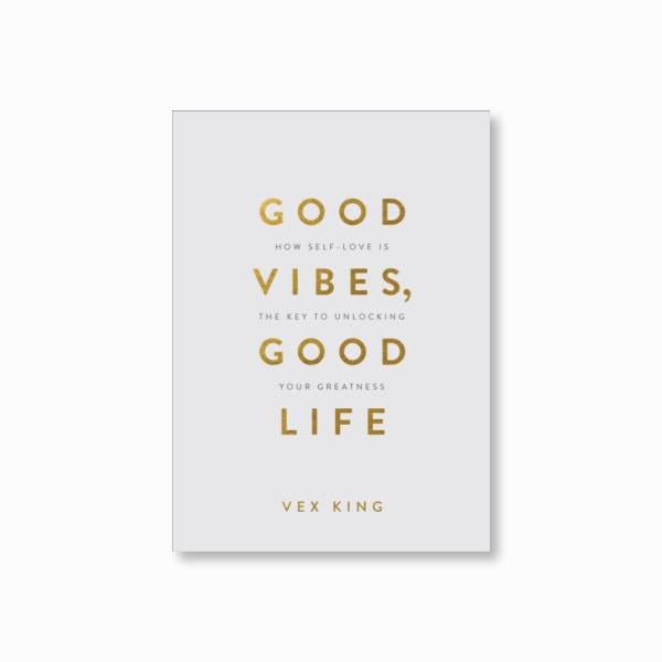 Good Vibes, Good Life (Gift Edition) : How Self-Love Is the Key to Unlocking Your Greatness