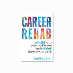 Career Rehab : Rebuild Your Personal Brand and Rethink the Way You Work