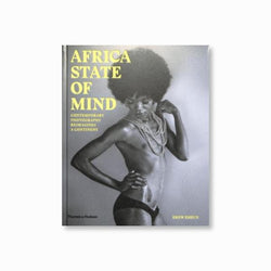 Africa State of Mind : Contemporary Photography Reimagines a Continent