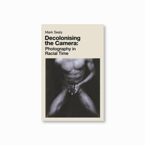 Decolonising the Camera : Photography in Racial Time