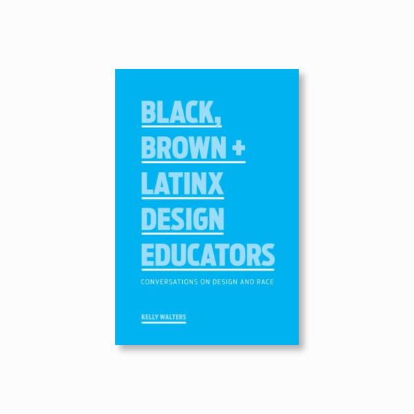Black, Brown + Latinx Design Educators : Conversations on Design and Race
