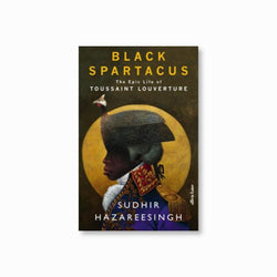 Black Spartacus : The Epic Life of Toussaint Louverture