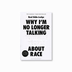 Why I'm No Longer Talking to White People About Race : The #1 Sunday Times Bestseller