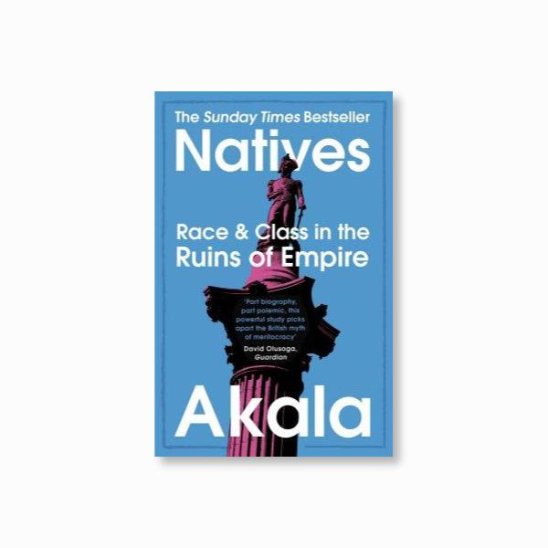 Natives : Race and Class in the Ruins of Empire - The Sunday Times Bestseller
