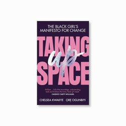 Taking Up Space : The Black Girl's Manifesto for Change
