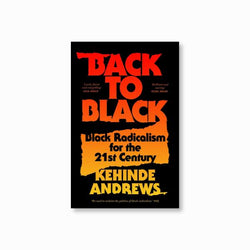 Back to Black : Black Radicalism for the 21st Century