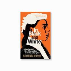 In Black and White : A Young Barrister's Story of Race and Class in a Broken Justice System