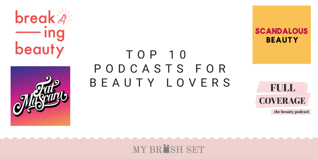 Top 10 Podcasts For The Beauty Obsessed