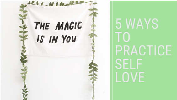 The Magic Is In You- 5 Ways To Practice Self Love