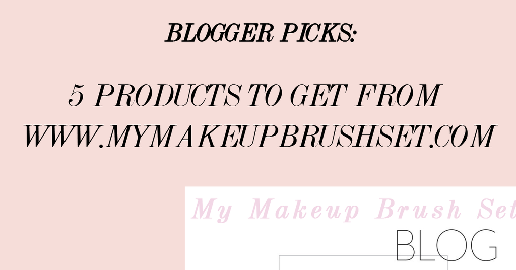 Blogger Picks: Top 5 My Makeup Brush Set Products To Own