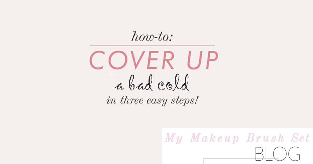How To Cover Up A Bad Cold In 3 Easy Steps: Beauty Guide
