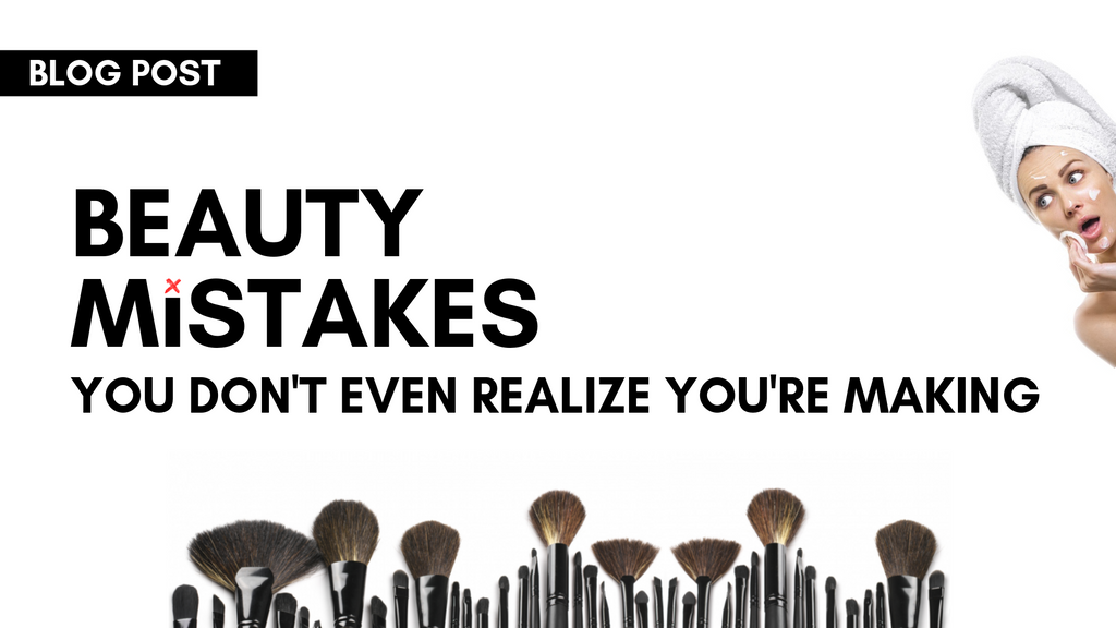 Beauty Mistakes You Don't Even Realize You're Making