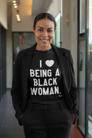 I Love Being a Black Woman | Women's Tee