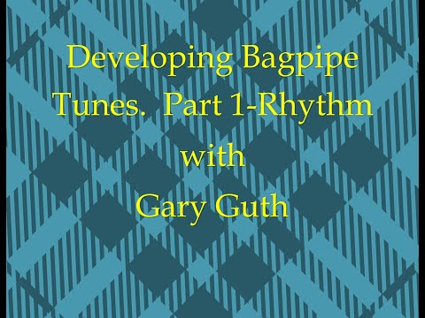 Developing Bagpipe Tunes Part 1-Rhythm