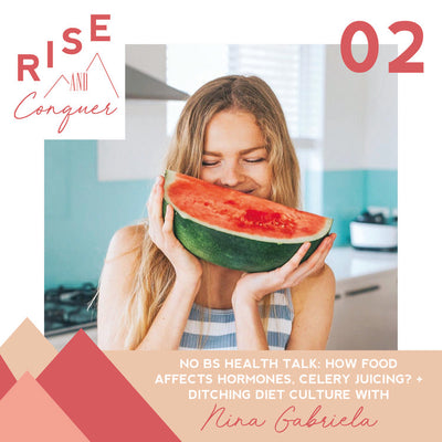 Ep 2: No BS health talk: how food affects hormones, celery juicing? + ditching diet culture - with Nutritionist Nina Gabriela