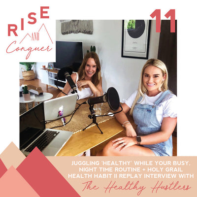 Ep 11: Juggling 'healthy' while you're busy, night time routine + holy grail health habit II Replay interview with The Healthy Hustlers