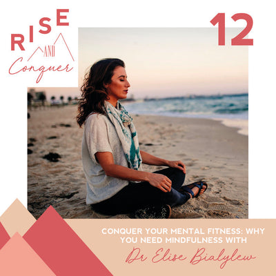 Ep 12: Conquer your mental fitness: Why you need mindfulness with Dr Elise Bialylew