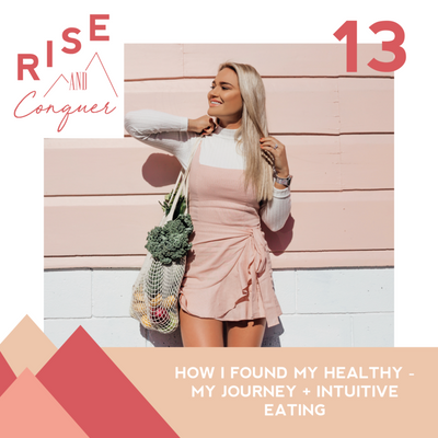 Ep 13: How I found my healthy: My health journey + What is Intuitive eating?