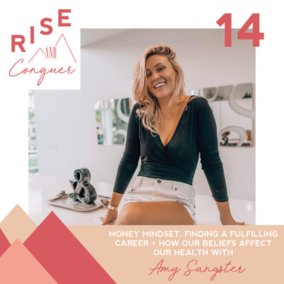 Ep 14: Money mindset, finding a fulfilling career + how our beliefs affect our health with Amy Sangster