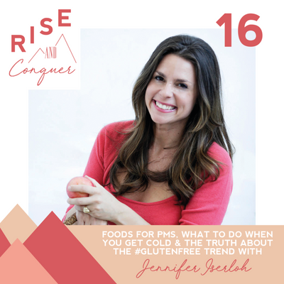 Ep 16: Foods for PMS, what to do when you get a cold & the truth about the #glutenfree trend with Jennifer Iserloh