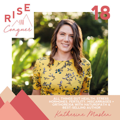 Ep 18: All things gut health, stress, hormones, fertility, miscarriages + orthorexia with Naturopath & best-selling author Katherine Maslen