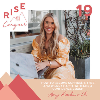 Ep 19: How to become confident, free and wildly happy with life & confidence coach Amy Rushworth