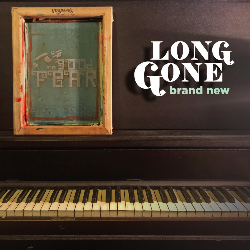 "The Good Fear ""Long Gone Brand New"""