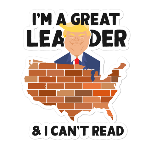 I'm a Great Leader & I Can't Read - Sticker