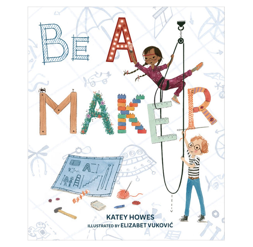 Be a Maker by Kathy Howes, Illustrated by  Elizabet Vuković