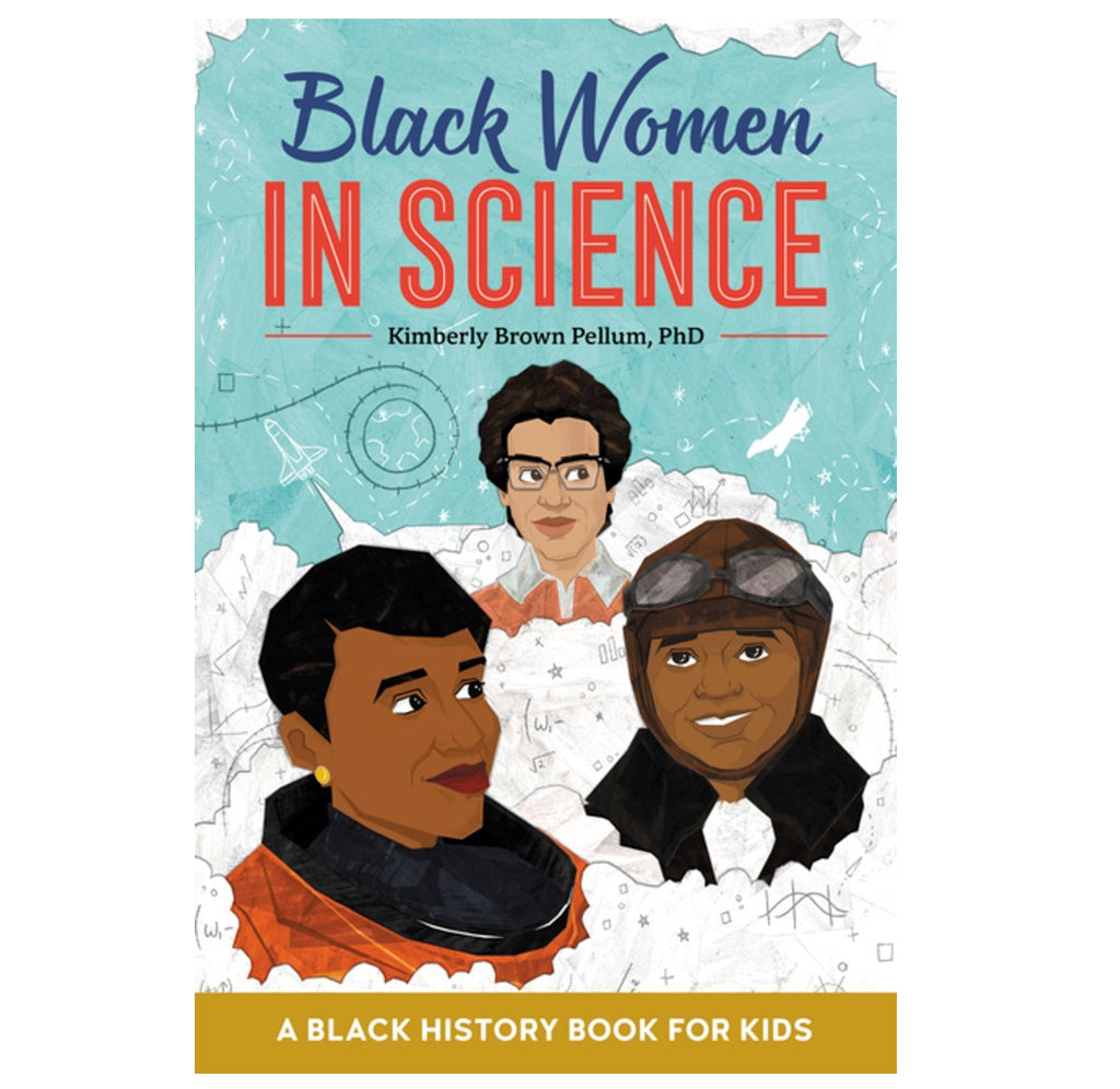 Black Women in Science: A Black History Book for Kids by Kimberly Brown Pellum, PhD