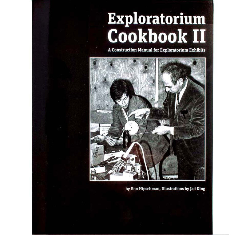 Exploratorium Cookbook II: A Construction Manual for Exploratorium Exhibits by Ron Hipschman and the Exploratorium Staff