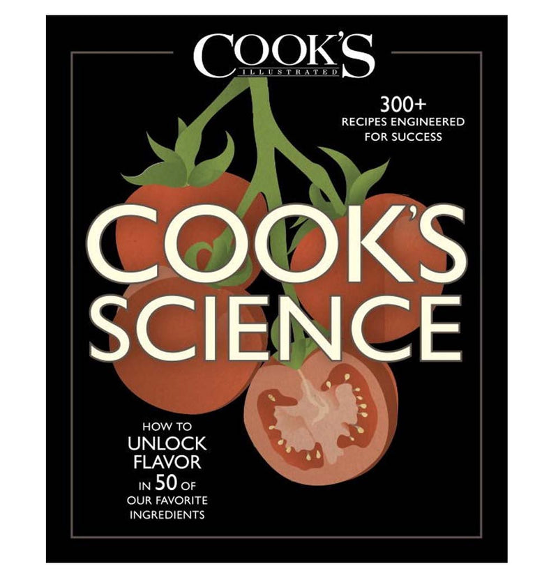 Cook's Science: How to Unlock Flavor in 50 of Our Favorite Ingredients by Guy Crosby Ph.D