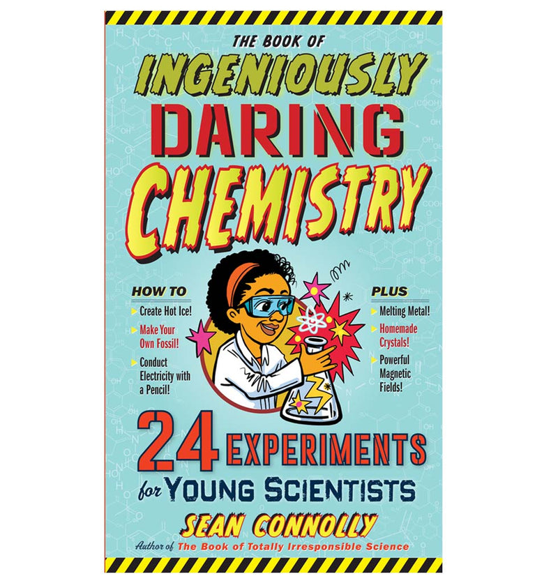The Book of Ingeniously Daring Chemistry: 24 Experiments for Young Scientists by Sean Connolly