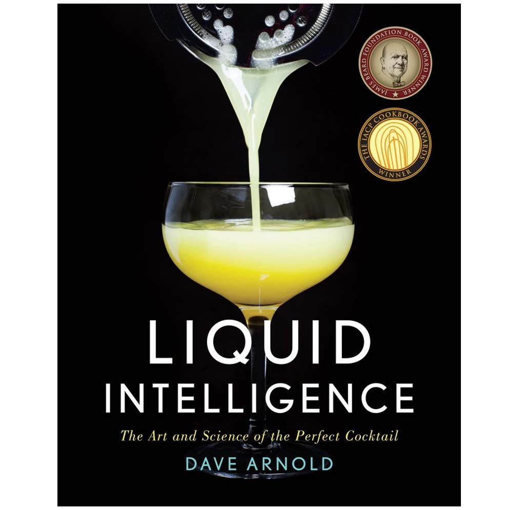 Liquid Intelligence: The Art and Science of the Perfect Cocktail by David Arnold
