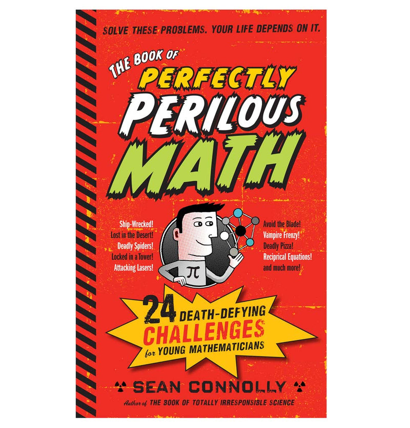 The Book of Perfectly Perilous Math: 24 Death-Defying Challenges for Young Mathematicians by Sean Connolly