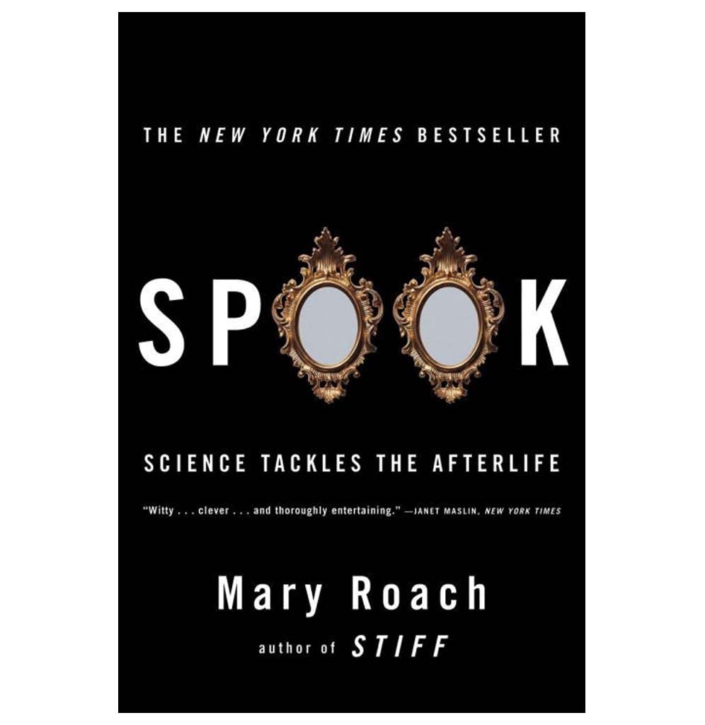 Spook: Science Tackles The Afterlife by Mary Roach