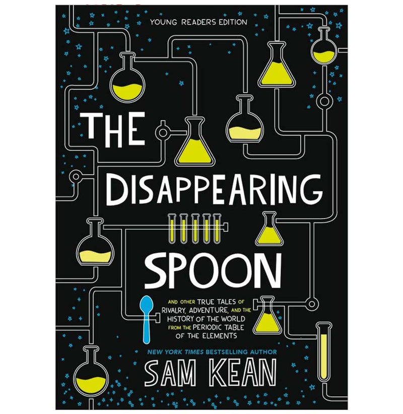 The Disappearing Spoon: And Other True Tales of Rivalry, Adventure, and History of the World from the Periodic Table of Elements (Youth Edition) by Sam Kean