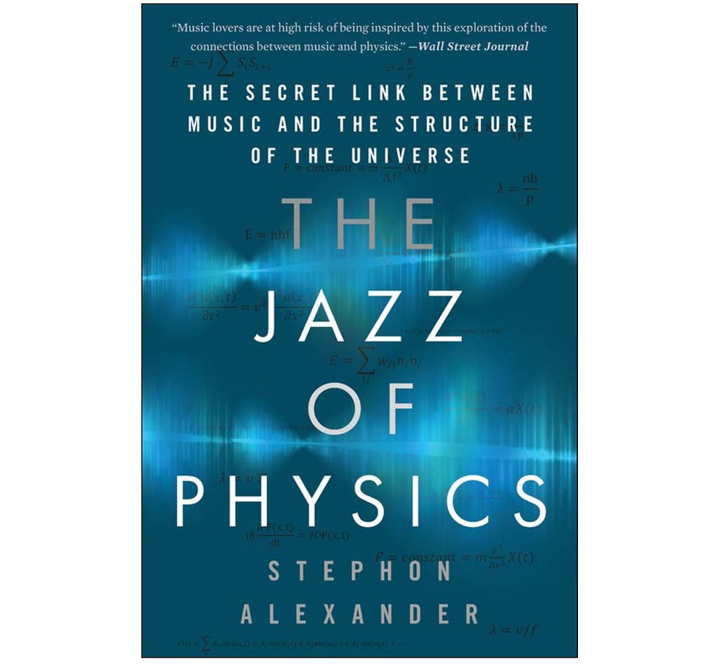 The Jazz of Physics: The Secret Link Between Music and the Structure of the Universe by Stephon Alexander