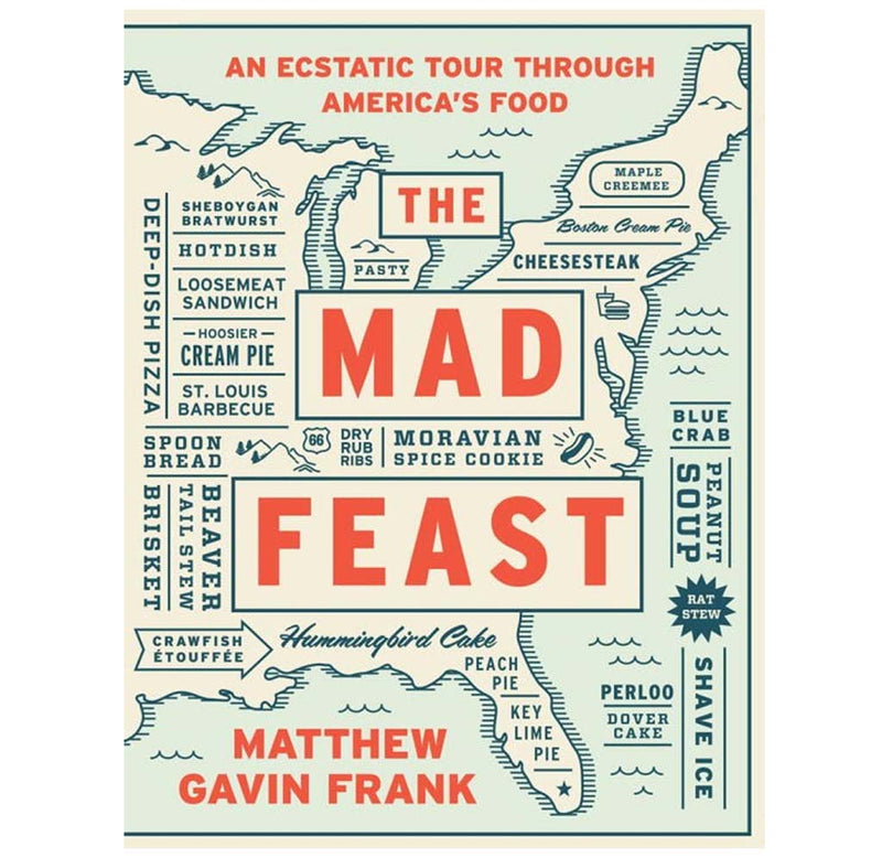 The Mad Feast: An Ecstatic Tour Through America's Food by Matthew Gavin Frank