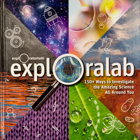 Exploralab: 150 Ways to Investigate the Amazing Science All Around You  by the Exploratorium