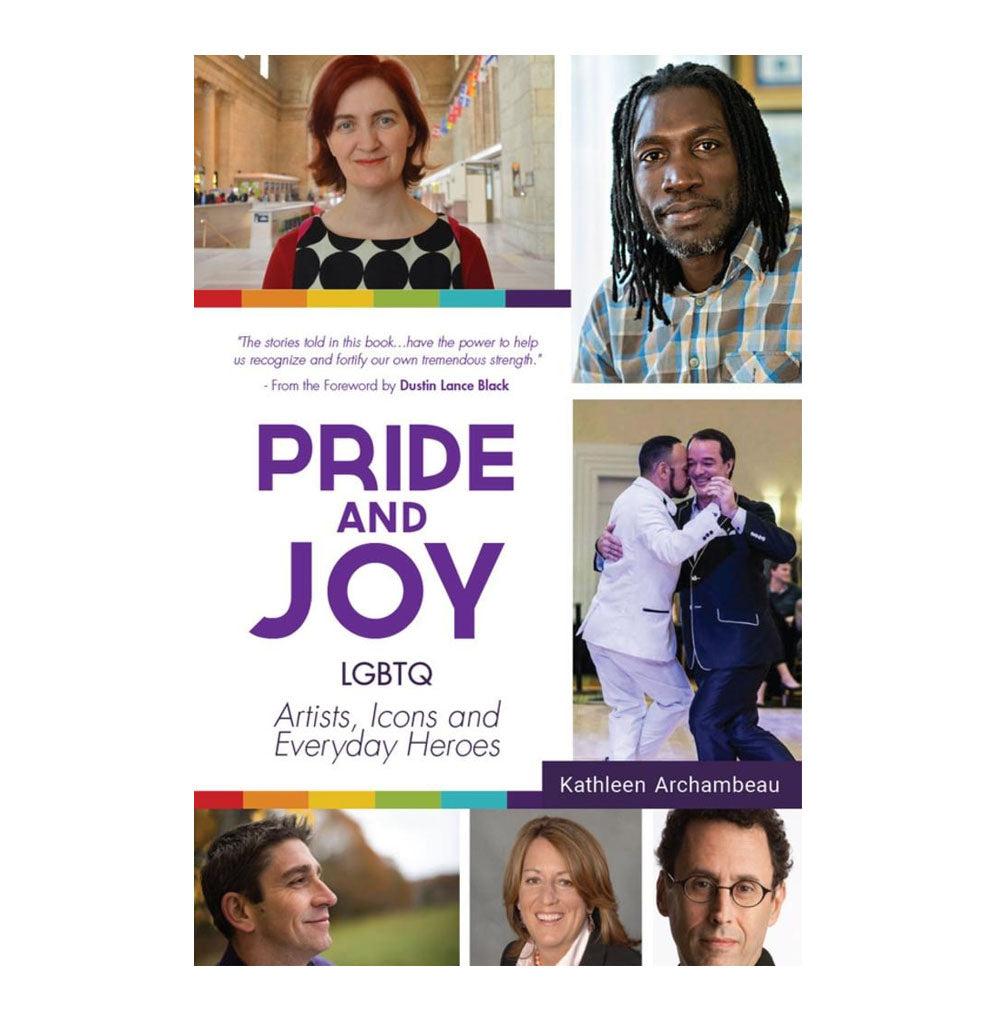 Pride and Joy: LGBTQ Artists, Icons and Everyday Heroes by Kathleen Archembeau