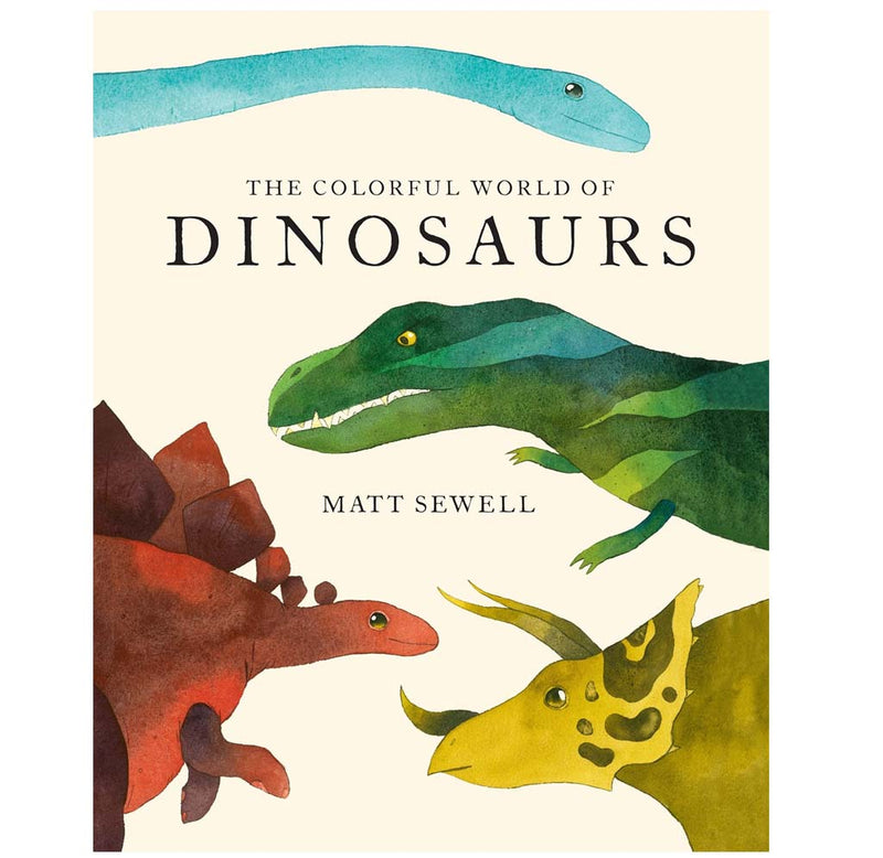 The Colorful World of Dinosaurs by Matt Sewell