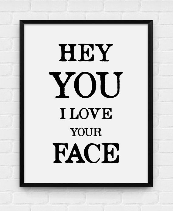 hey you, i love your face