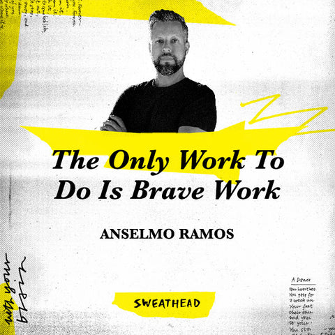 The Only Work To Do Is Brave Work - Anselmo Ramos, CCO